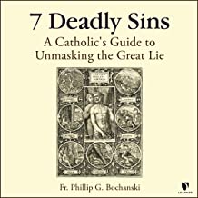 7 Deadly Sins: A Catholic's Guide to Unmasking the Great Lie