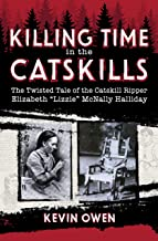 """Killing Time in the Catskills: The twisted tale of the Catskill Ripper Elizabeth """"Lizzie"""" McNally Halliday"""