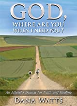 God, Where Are You When I Need You?: An Atheist's Search for Faith and Healing