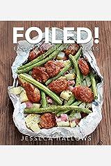 Foiled!: Easy, Tasty Tin Foil Meals Kindle Edition