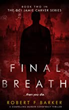 FINAL BREATH; An utterly compelling murder-conspiracy thriller that will leave you breathless: The DCI Jamie Carver Series Book Two