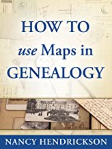 How to Use Maps in Genealogy (One-Hour Genealogist Book 2)
