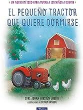 El pequeño tractor que quiere dormirse Un nuevo método para ayudar a los niños a dormir/ The Tractor Who Wants to Fall Asleep (Libros para leer antes de dormir) (Spanish Edition)