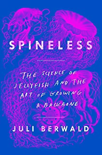 Spineless: The Science of Jellyfish and the Art of Growing a Backbone [Idioma Inglés]