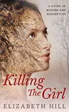 Killing The Girl: A psychological thriller of murder and redemption with a killer twist that will shock you