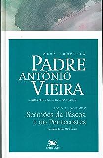 Obra completa Padre António Vieira - Tomo II - Volume V: Tomo II - Volume V: Sermões da Páscoa e do Pentecostes: 10