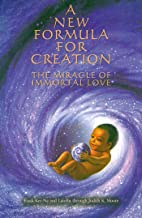 A New Formula for Creation: The Miracle of Immortal Love