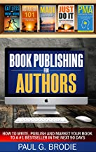 Book Publishing for Authors: How to Write, Publish and Market Your Book to a #1 Bestseller in the Next 90 Days (Get Publis...