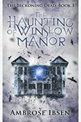 The Haunting of Winslow Manor (The Beckoning Dead Book 3) Kindle Edition