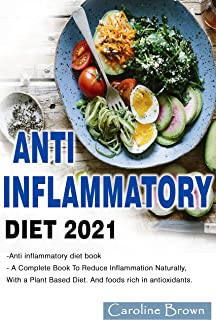 ANTI-INFLAMMATORY DIET 2021: Anti inflammatory diet book - A Complete Book To Reduce Inflammation Naturally, With a Plant ...