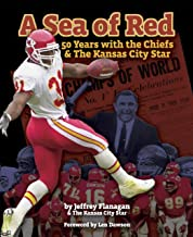 A Sea of Red: 50 Years With the Chiefs and The Kansas City Star First edition by Jeffrey Flanagan and The Kansas City Star (2009) Hardcover