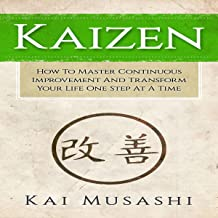 Kaizen: How to Master Continuous Improvement and Transform Your Life One Step at a Time