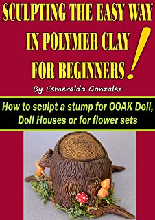 SCULPTING THE EASY WAY IN POLYMER CLAY FOR BEGINNERS: How to sculpt a stump for OOAK Doll, Doll House or flower set. (Scul...