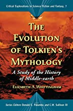 The Evolution of Tolkien's Mythology: A Study of the History of Middle-earth (Critical Explorations in Science Fiction and Fantasy Book 7)