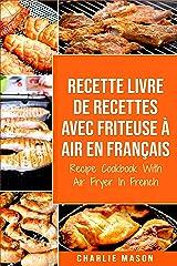 Recette livre de recettes Avec Friteuse à Air En français / Recipe Cookbook With Air Fryer In French Format Kindle