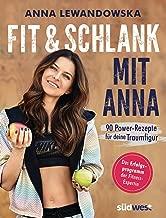 Fit und schlank mit Anna: 90 Power-Rezepte für deine Traumfigur - Das Erfolgsprogramm der Fitness-Expertin (German Edition)