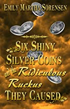 Six Shiny Silver Coins and the Ridiculous Ruckus They Caused (The Numbers Just Keep Getting Bigger Book 0)