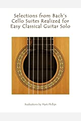 Selections from Bach's Cello Suites Realized for Easy Classical Guitar Solo Kindle Edition