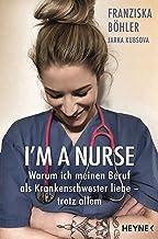I'm a Nurse: Warum ich meinen Beruf als Krankenschwester liebe – trotz allem (German Edition)