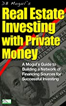 Real Estate Investing With Private Money: A Mogul's Guide to Building a Network of Financing Sources for Successful Investing (Real Estate Mogul Book 5)