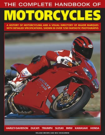 The Complete Handbook of Motorcycles: A History of Motorcycling and a Visual Directory of Major Marques With Detailed Specifications, Shown in over 1250 Fantastic Photographs