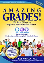 Amazing Grades:101 Best Ways to Improve Your Grades Faster: Study Skills Made Easy: Raise Grades and Test Scores with Lear...