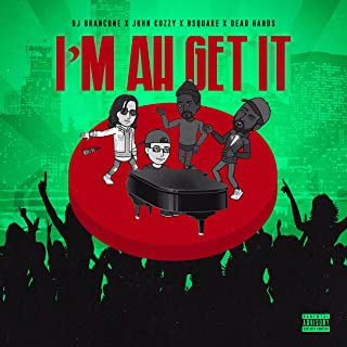I'm Ah Get It (feat. John Cozzy & Dead Handz) [Explicit]