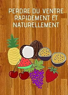 Perdre du ventre rapidement et naturellement : Découvrez comment maigrir grâce à une alimentation saine (French Edition)