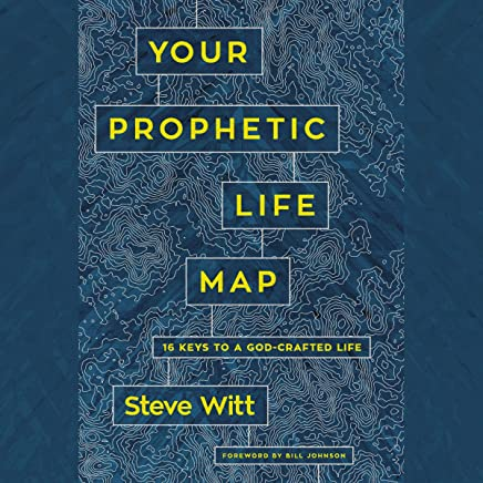 Your Prophetic Life Map: 16 Keys to a God-Crafted Life