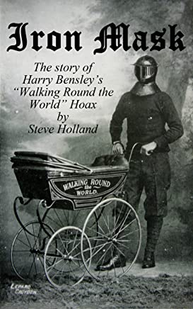 "Iron Mask: The Story of Harry Bensley's ""Walking Round the World"" Hoax (English Edition)"