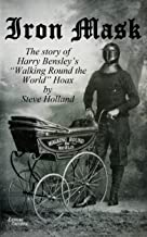 """Iron Mask: The Story of Harry Bensley's """"Walking Round the World"""" Hoax (English Edition)"""