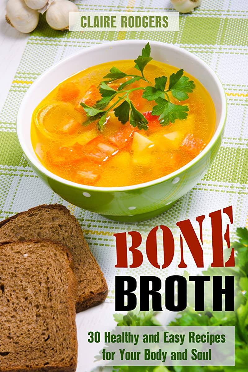 Bone Broth: 30 Healthy and Easy Recipes for Your Body and Soul (Soups & Weight Loss Book 1) (English Edition)