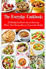 The Everyday Cookbook: A Healthy Cookbook with 130 Amazing Whole Food Recipes That are Easy on the Budget (Free Gift): Breakfast, Lunch and Dinner Made Simple (Healthy Cooking and Cookbooks 3) Kindle Edition