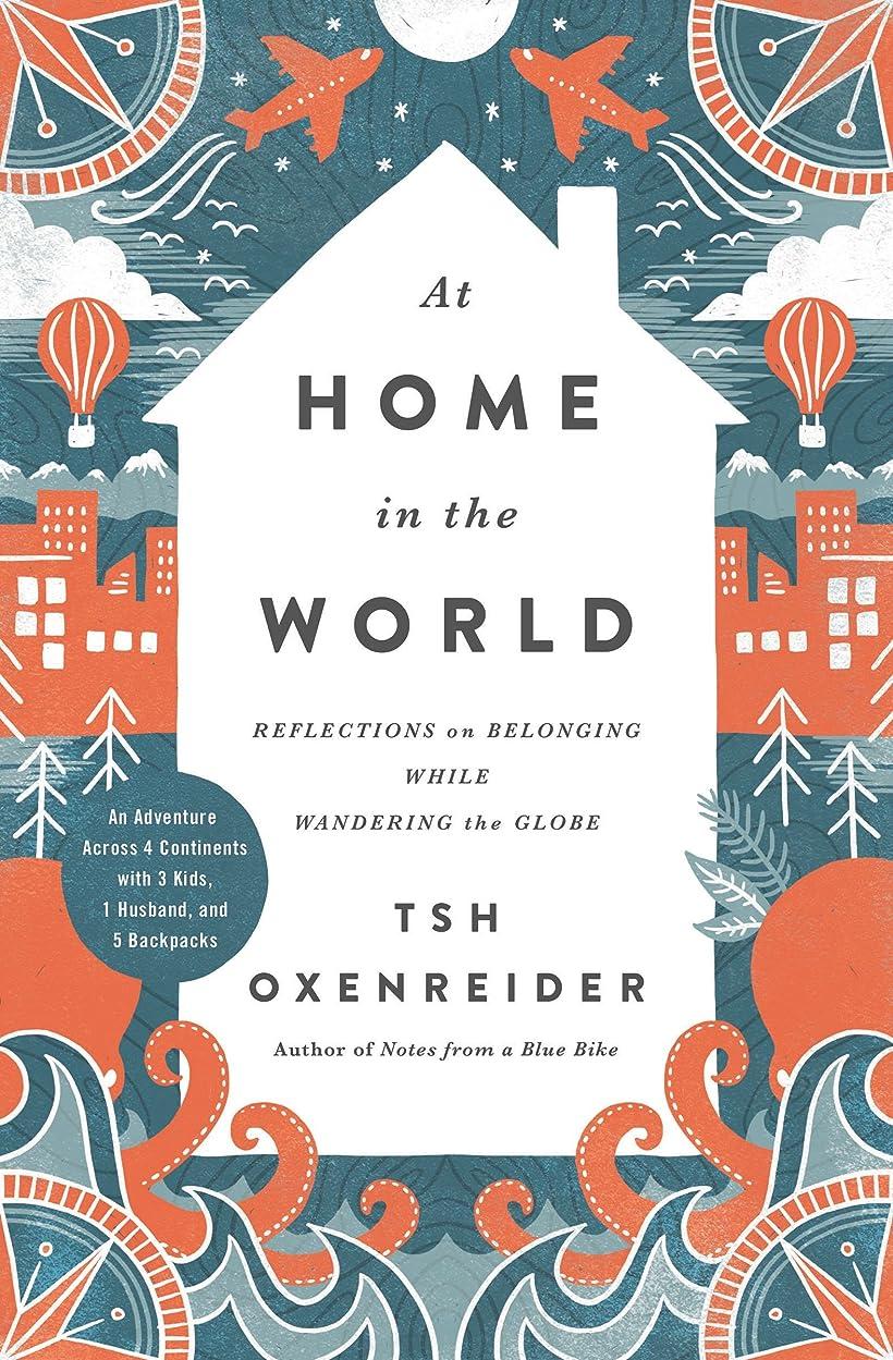 領収書溶岩そっとAt Home in the World: Reflections on Belonging While Wandering the Globe (English Edition)
