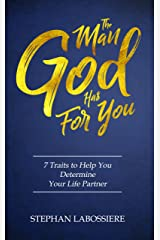 The Man God Has For You: 7 Traits To Help You Determine Your Soulmate Kindle Edition