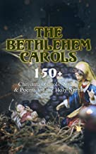 The Bethlehem Carols - 150+ Christmas Carols, Songs & Poems for the Holy Night