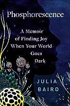Phosphorescence: A Memoir of Finding Joy When Your World Goes Dark