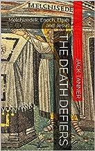 The Death Defiers: Melchizedek, Enoch, Elijah and Jesus