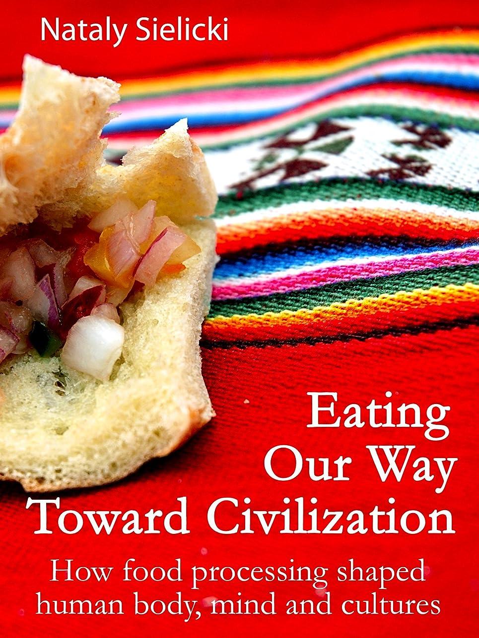 雪の既婚降ろすEating Our Way Toward Civilization: How food processing shaped human body, mind and cultures (Sielicki's Singles) (English Edition)