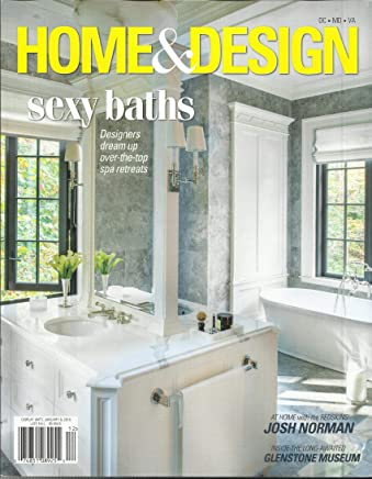 HOME and DESIGN MAGAZINE, THE MAGAZINE OF ARCHITECTURE SEXY BATHS LATE FALL, 2018 (SINGLE ISSUE MAGAZINE)