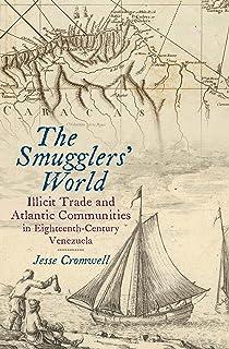 The Smugglers' World: Illicit Trade and Atlantic Communities in Eighteenth-Century Venezuela