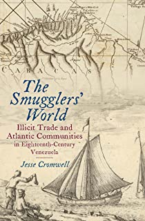 The Smugglers' World: Illicit Trade and Atlantic Communities in Eighteenth-Century Venezuela (Published by the Omohundro Institute of Early American ... and the University of North Carolina Press)