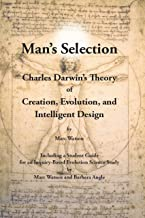 Man's Selection: Charles Darwin's Theory of Creation, Evolution, And Intelligent Design