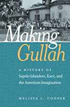 Making Gullah: A History of Sapelo Islanders, Race, and the American Imagination