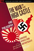 The Man in the High Castle and Philosophy: Subversive Reports from Another Reality (Popular Culture and Philosophy, 111)