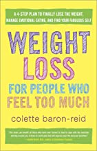 Weight Loss for People Who Feel Too Much: A 4-Step Plan to Finally Lose the Weight, Manage Emotional Eating, and Find Your...