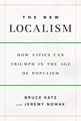 The New Localism: How Cities Can Thrive in the Age of Populism Kindle Edition