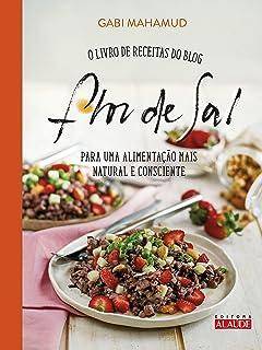 Flor de sal: O livro de receitas do blog para uma alimenta