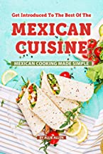 Get Introduced to The Best of The Mexican Cuisine: Mexican Cooking Made Simple