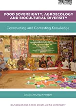 Food Sovereignty, Agroecology and Biocultural Diversity: Constructing and contesting knowledge (Routledge Studies in Food, Society and the Environment)